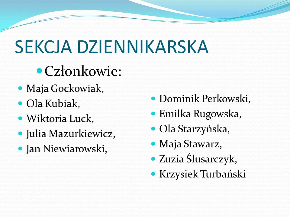 SEKCJA DZIENNIKARSKA Członkowie: Maja Gockowiak, Dominik Perkowski,