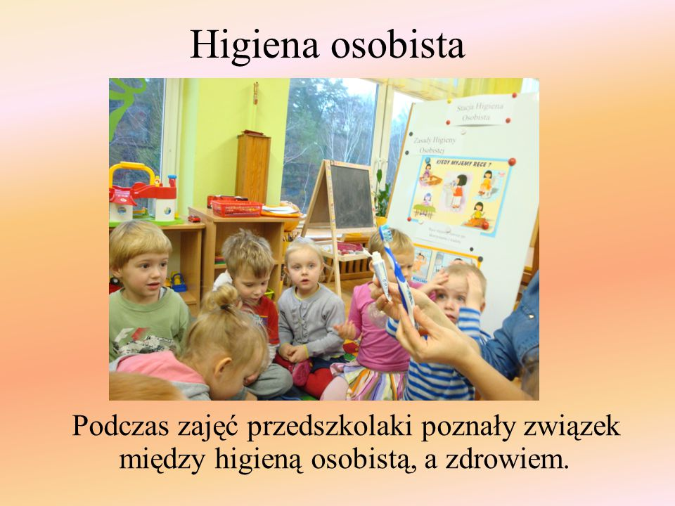 Higiena osobista Podczas zajęć przedszkolaki poznały związek między higieną osobistą, a zdrowiem.