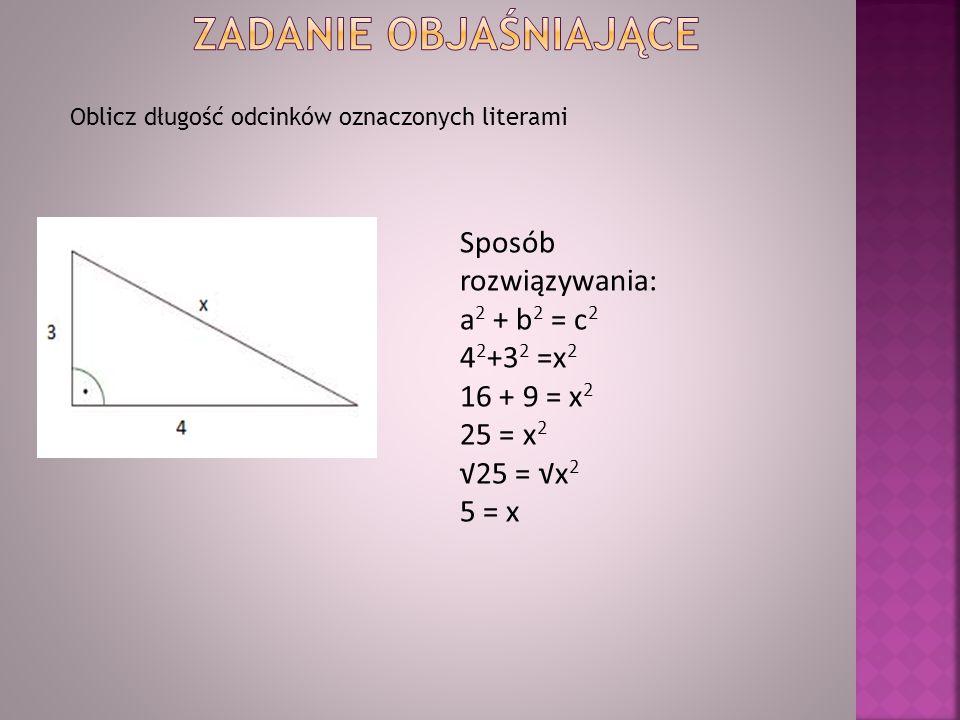 Zadanie Objaśniające Sposób rozwiązywania: a2 + b2 = c2 42+32 =x2
