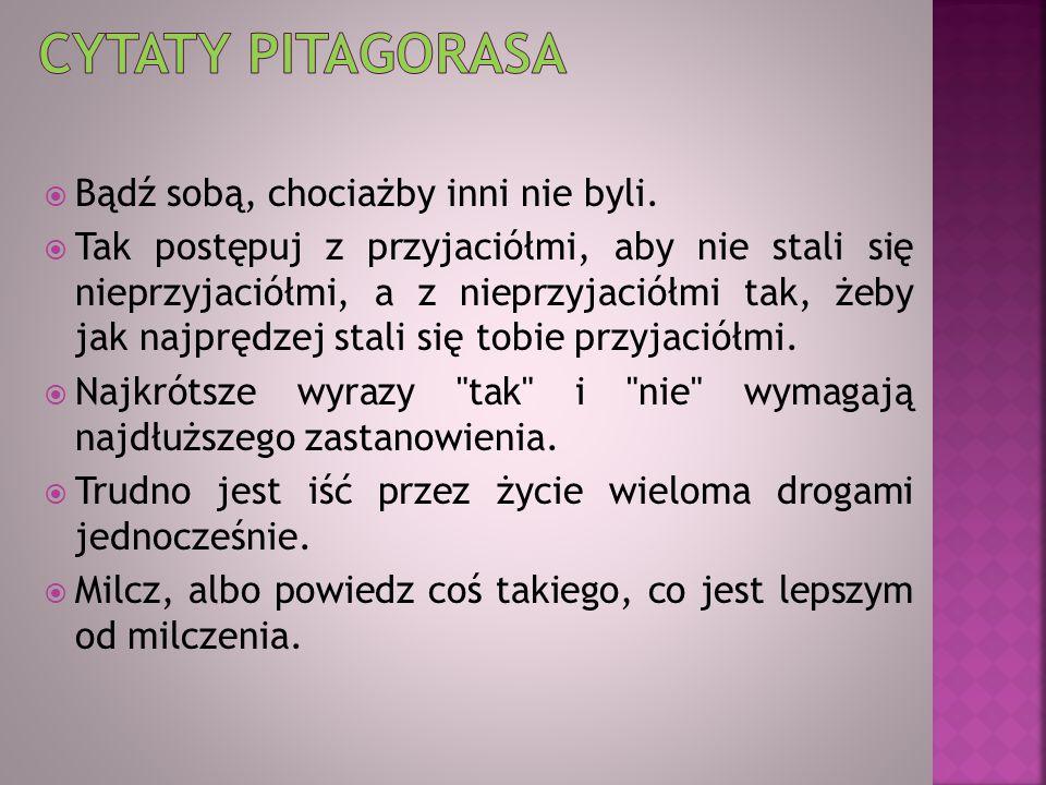 Cytaty pitagorasa Bądź sobą, chociażby inni nie byli.