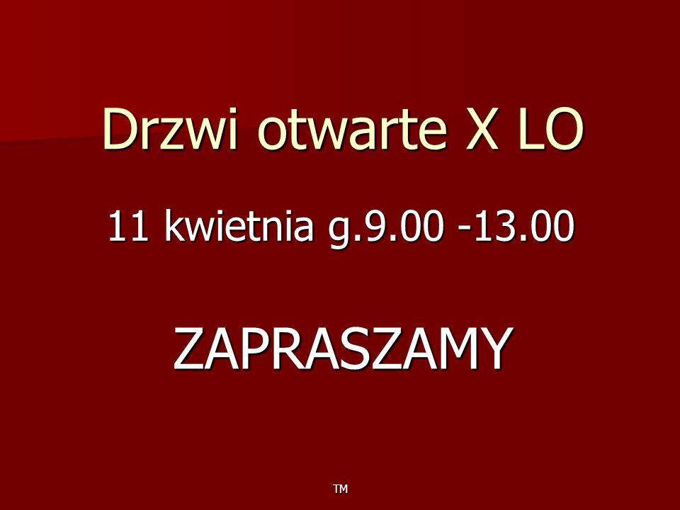 Drzwi otwarte X LO 11 kwietnia g.9.00 -13.00 ZAPRASZAMY TM