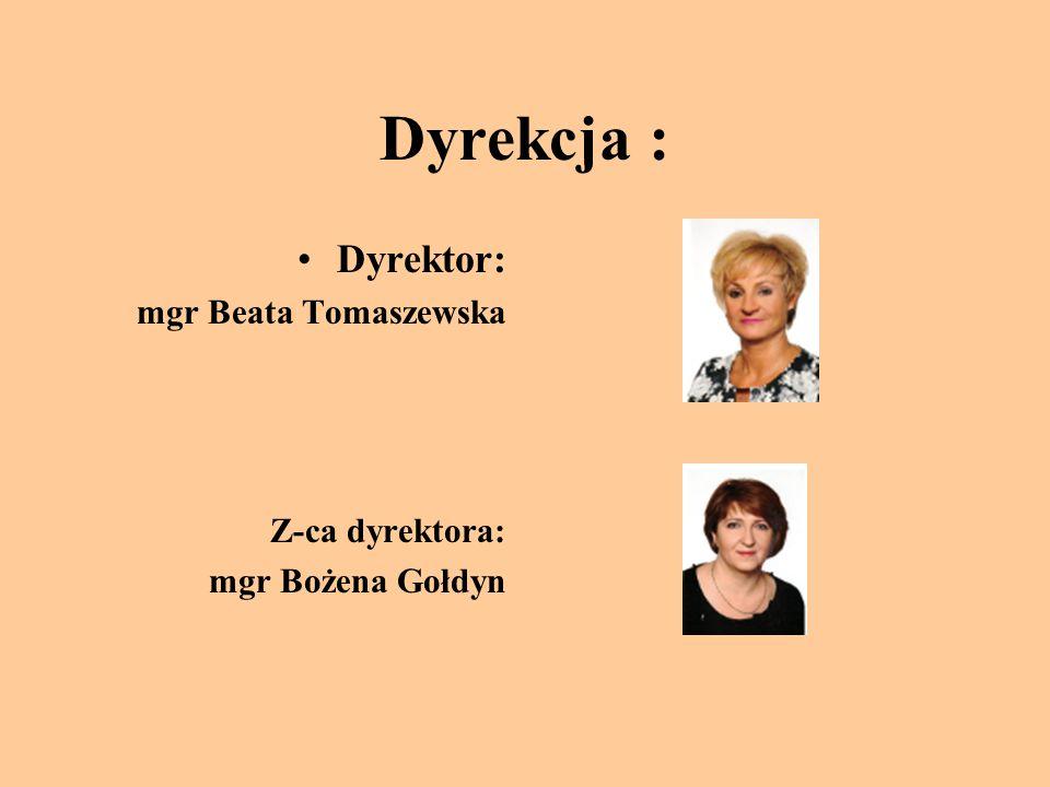 Dyrekcja : Dyrektor: mgr Beata Tomaszewska Z-ca dyrektora:
