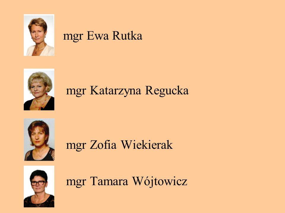 mgr Ewa Rutka mgr Katarzyna Regucka mgr Zofia Wiekierak mgr Tamara Wójtowicz