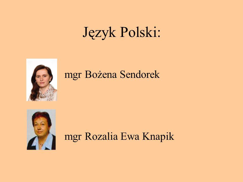 Język Polski: mgr Bożena Sendorek mgr Rozalia Ewa Knapik