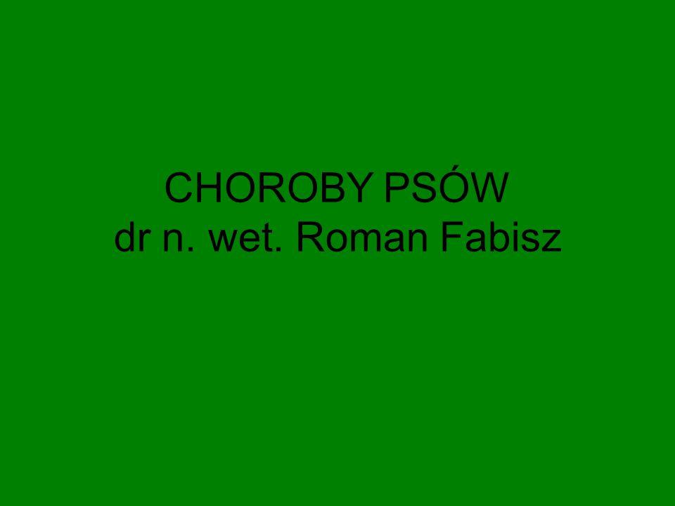 CHOROBY PSÓW dr n. wet. Roman Fabisz