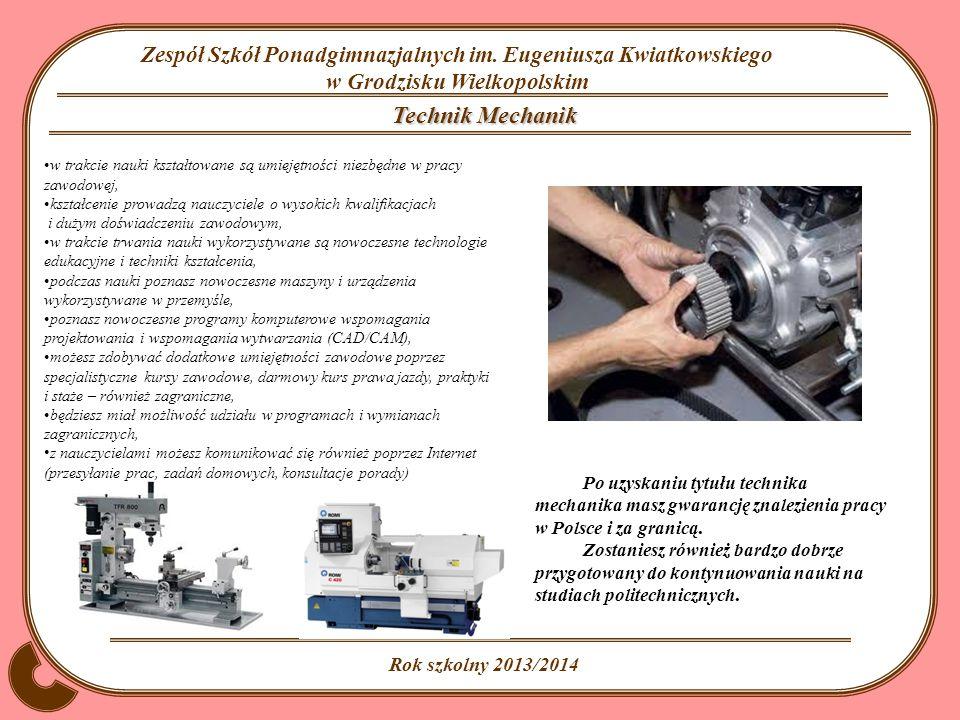 Technik Mechanik w trakcie nauki kształtowane są umiejętności niezbędne w pracy zawodowej,