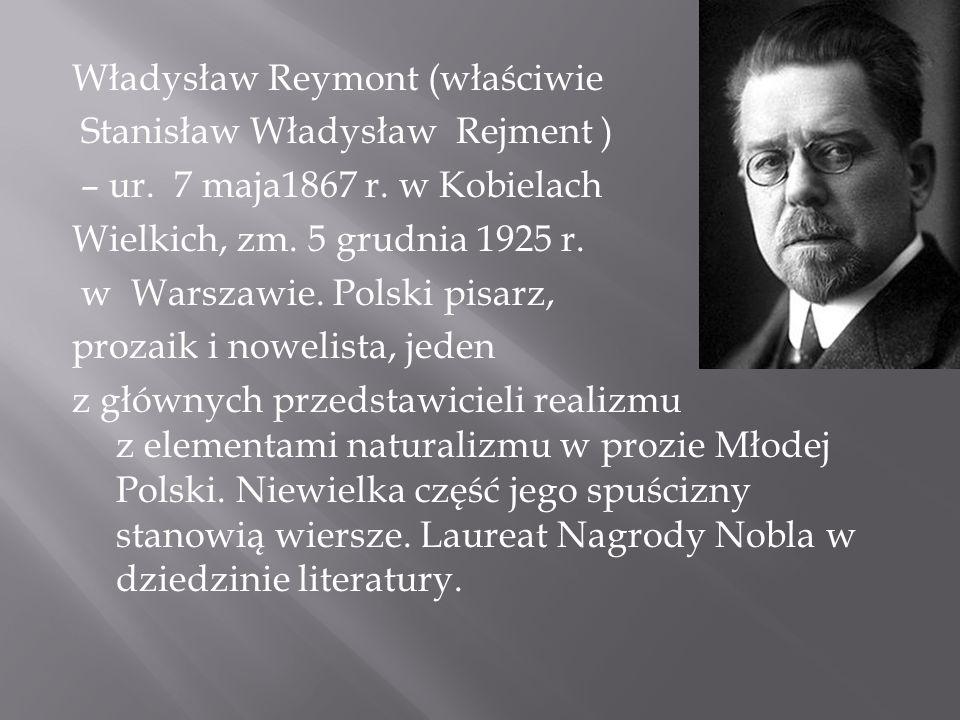 Władysław Reymont (właściwie Stanisław Władysław Rejment ) – ur