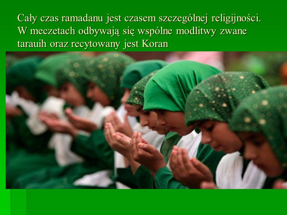 Cały czas ramadanu jest czasem szczególnej religijności