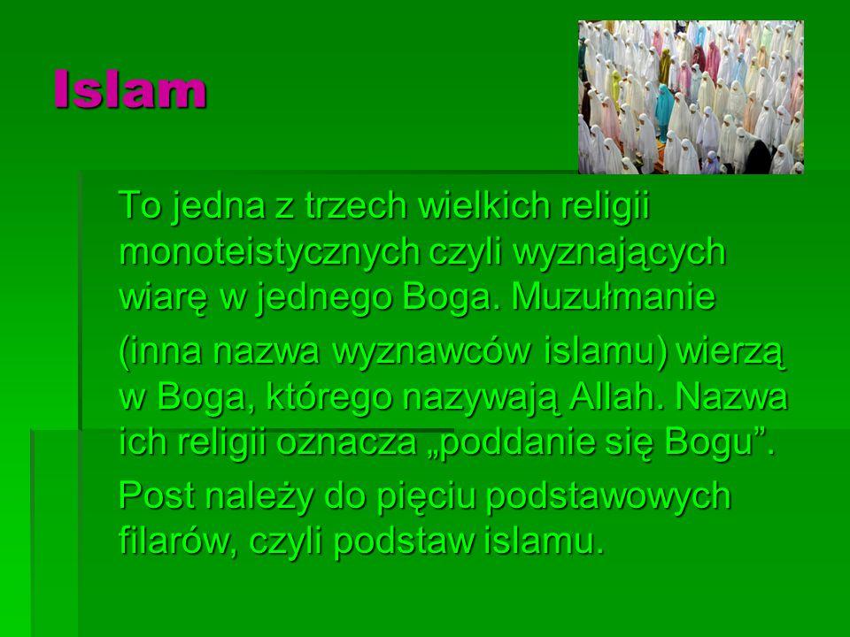 Islam To jedna z trzech wielkich religii monoteistycznych czyli wyznających wiarę w jednego Boga. Muzułmanie.
