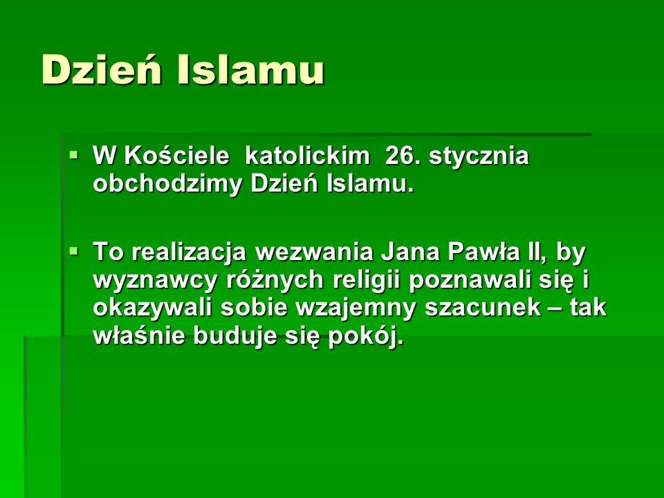 Dzień Islamu W Kościele katolickim 26. stycznia obchodzimy Dzień Islamu.