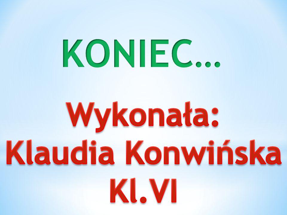 KONIEC… Wykonała: Klaudia Konwińska Kl.VI