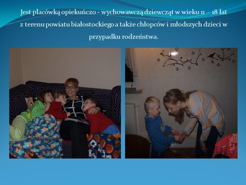 Jest placówką opiekuńczo - wychowawczą dziewcząt w wieku 11 – 18 lat z terenu powiatu białostockiego a także chłopców i młodszych dzieci w przypadku rodzeństwa.