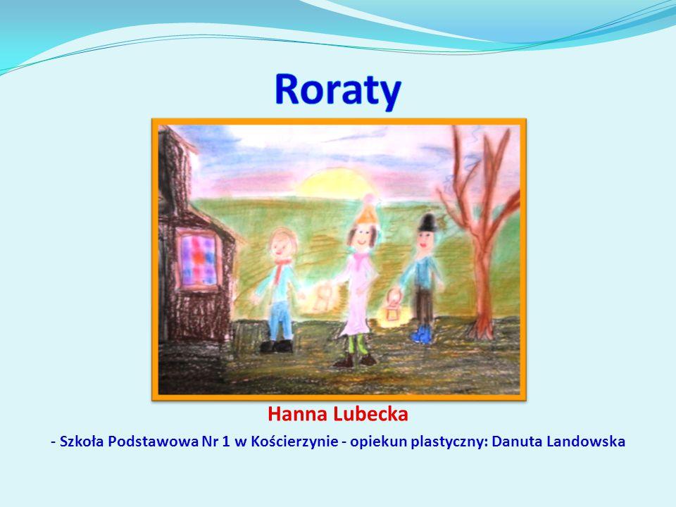 Roraty Hanna Lubecka - Szkoła Podstawowa Nr 1 w Kościerzynie - opiekun plastyczny: Danuta Landowska