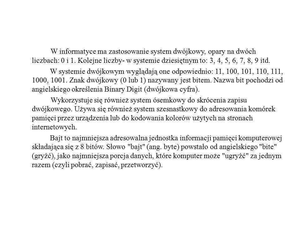 W informatyce ma zastosowanie system dwójkowy, opary na dwóch liczbach: 0 i 1. Kolejne liczby- w systemie dziesiętnym to: 3, 4, 5, 6, 7, 8, 9 itd.