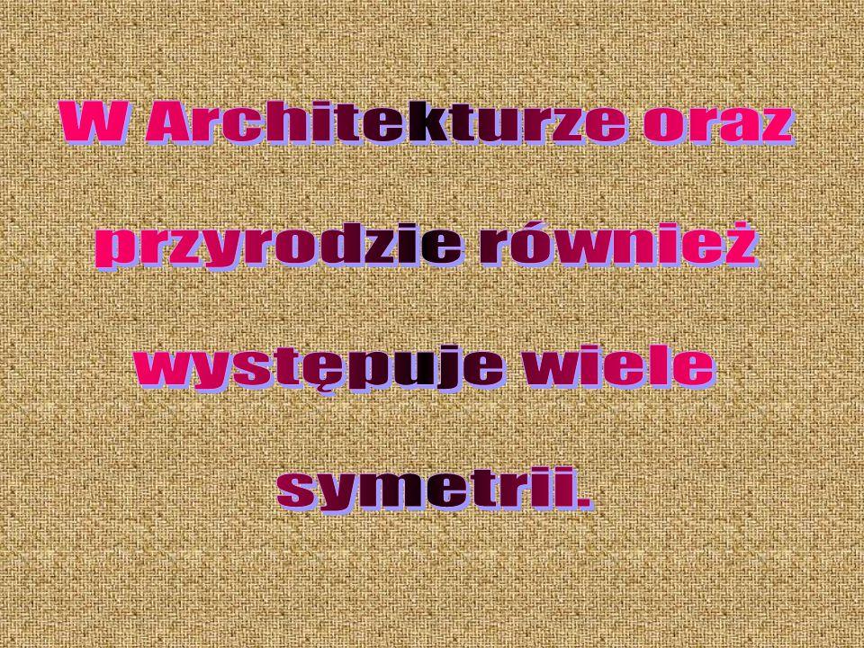 W Architekturze oraz przyrodzie również występuje wiele symetrii.