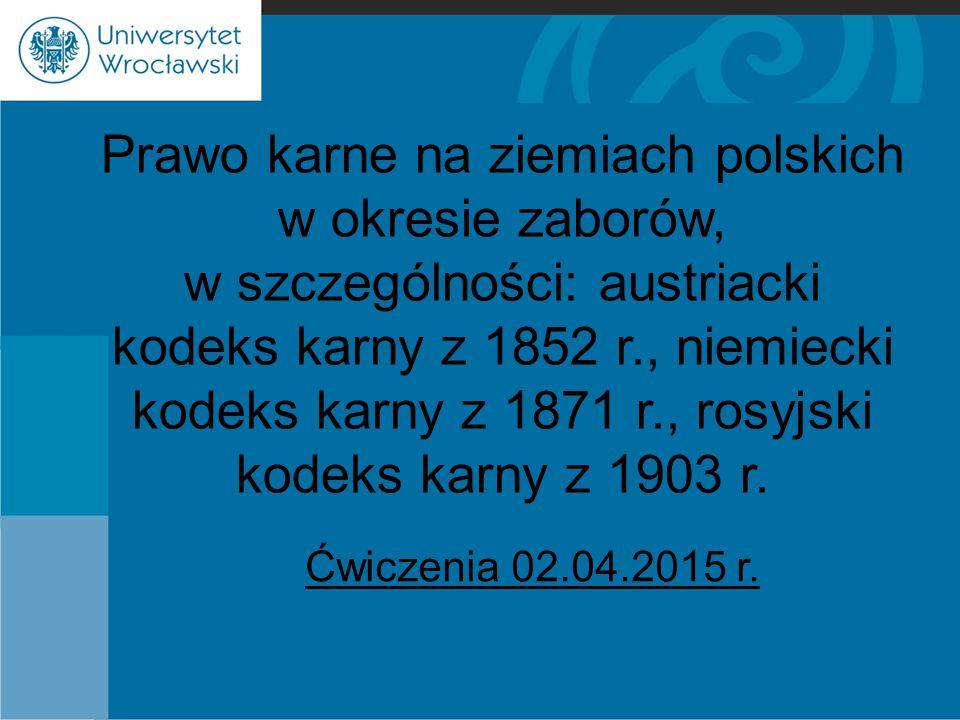 Prawo karne na ziemiach polskich w okresie zaborów, w szczególności: austriacki kodeks karny z 1852 r., niemiecki kodeks karny z 1871 r., rosyjski kodeks karny z 1903 r.