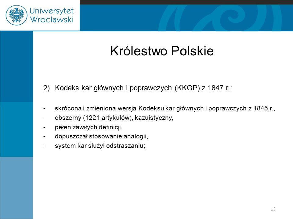 Królestwo Polskie 2) Kodeks kar głównych i poprawczych (KKGP) z 1847 r.: - skrócona i zmieniona wersja Kodeksu kar głównych i poprawczych z 1845 r.,