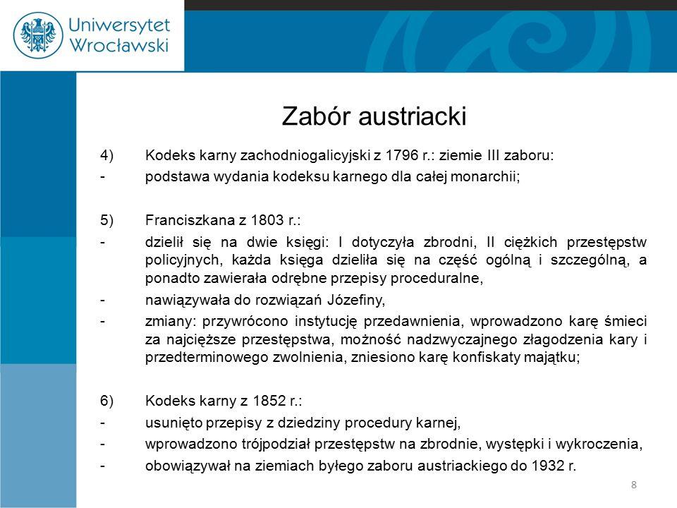 Zabór austriacki 4) Kodeks karny zachodniogalicyjski z 1796 r.: ziemie III zaboru: - podstawa wydania kodeksu karnego dla całej monarchii;