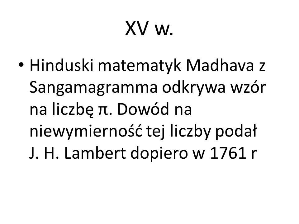 XV w. Hinduski matematyk Madhava z Sangamagramma odkrywa wzór na liczbę π.