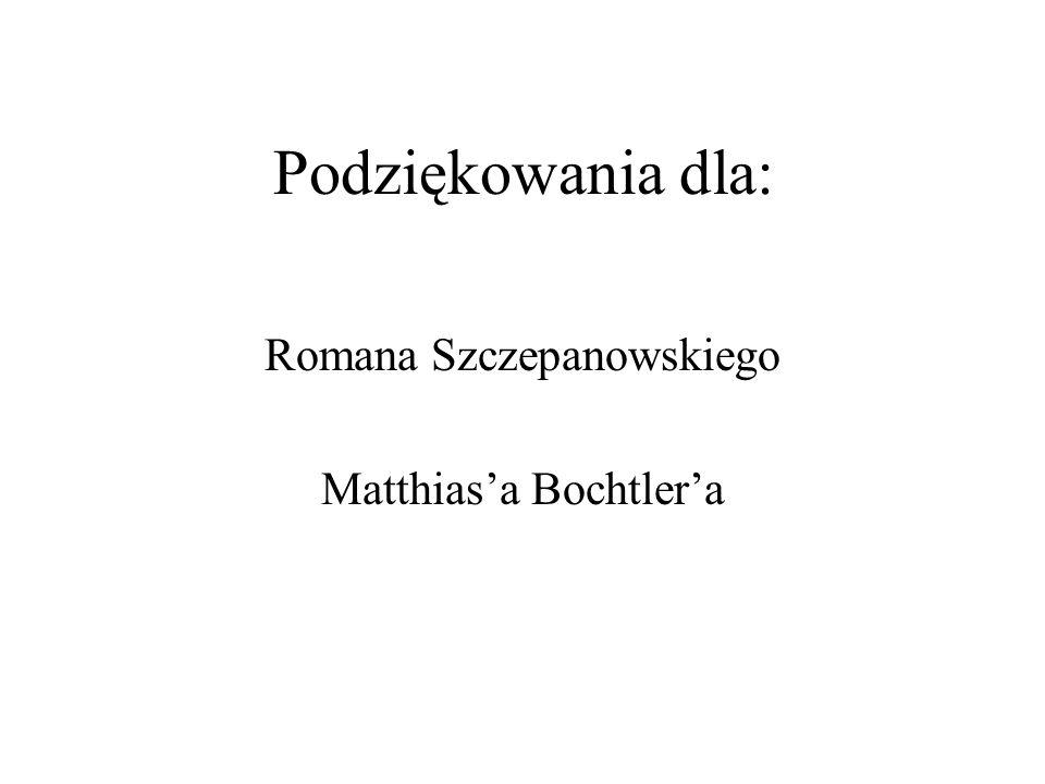 Podziękowania dla: Romana Szczepanowskiego Matthias'a Bochtler'a