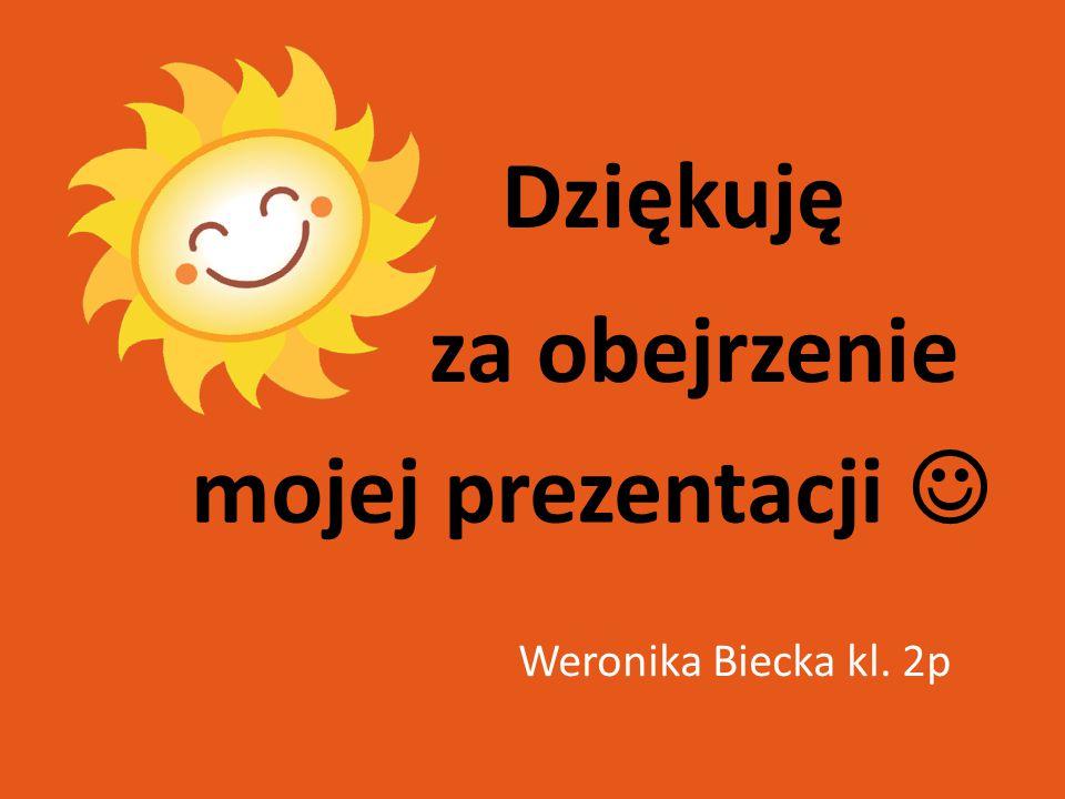 Dziękuję za obejrzenie mojej prezentacji  Weronika Biecka kl. 2p