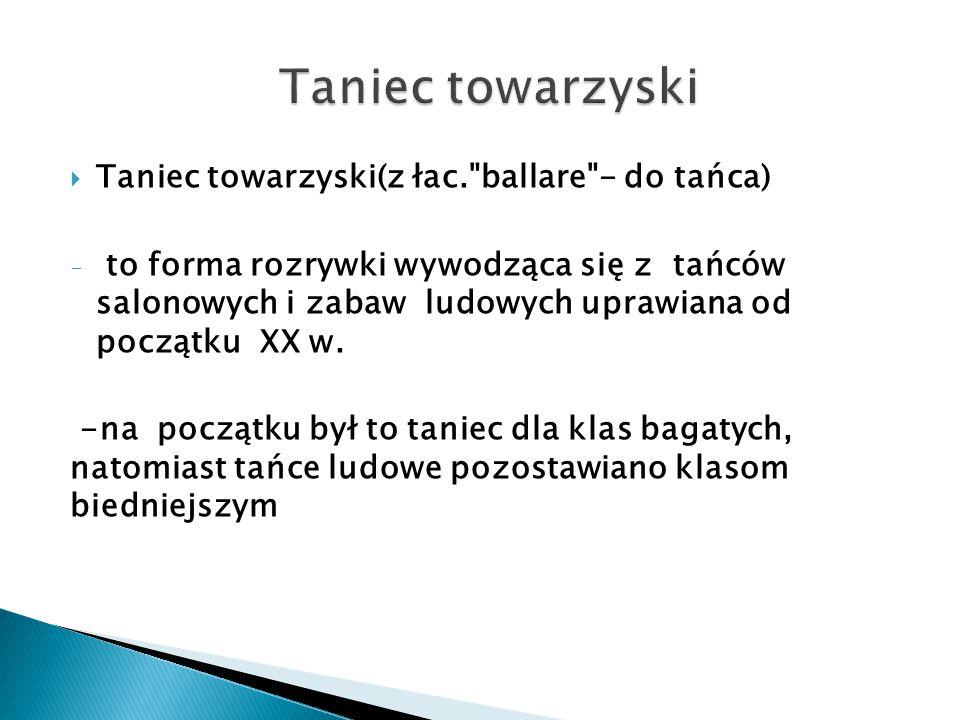 Taniec towarzyski Taniec towarzyski(z łac. ballare - do tańca)