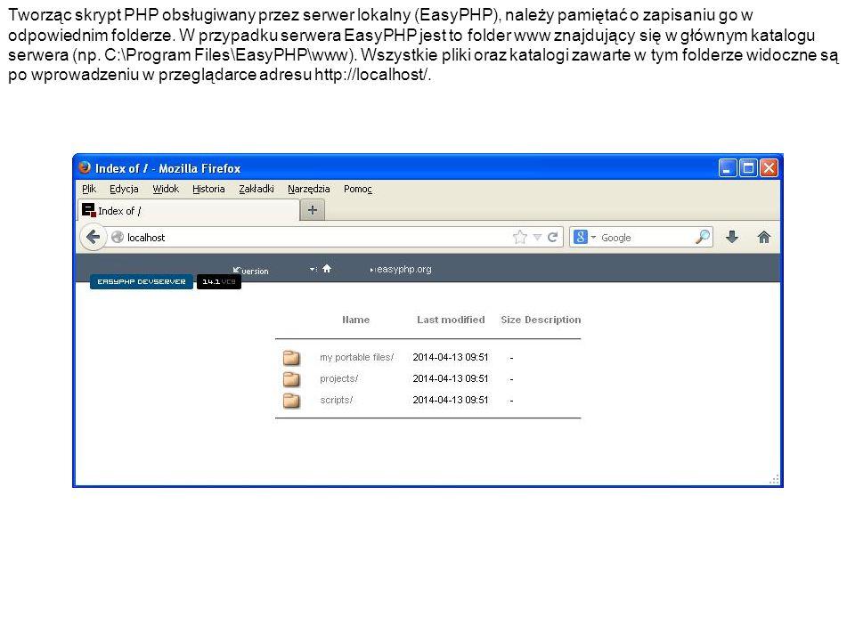 Tworząc skrypt PHP obsługiwany przez serwer lokalny (EasyPHP), należy pamiętać o zapisaniu go w odpowiednim folderze.