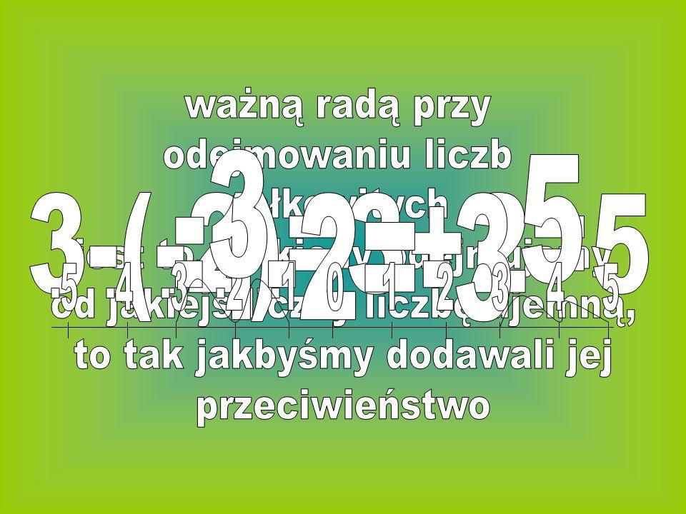 -3 5 3-(-2)=3+2=5 -1-2=-3 ważną radą przy odejmowaniu liczb