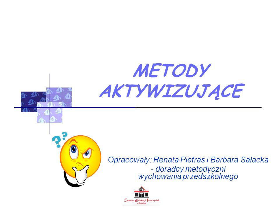 METODY AKTYWIZUJĄCE Opracowały: Renata Pietras i Barbara Sałacka