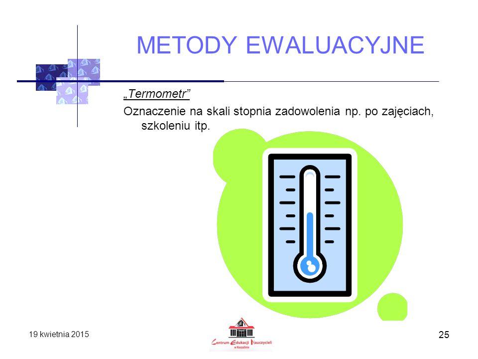 """METODY EWALUACYJNE """"Termometr Oznaczenie na skali stopnia zadowolenia np. po zajęciach, szkoleniu itp."""