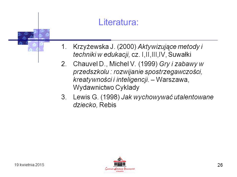 Literatura: Krzyżewska J. (2000) Aktywizujące metody i techniki w edukacji, cz. I,II,III,IV, Suwałki.