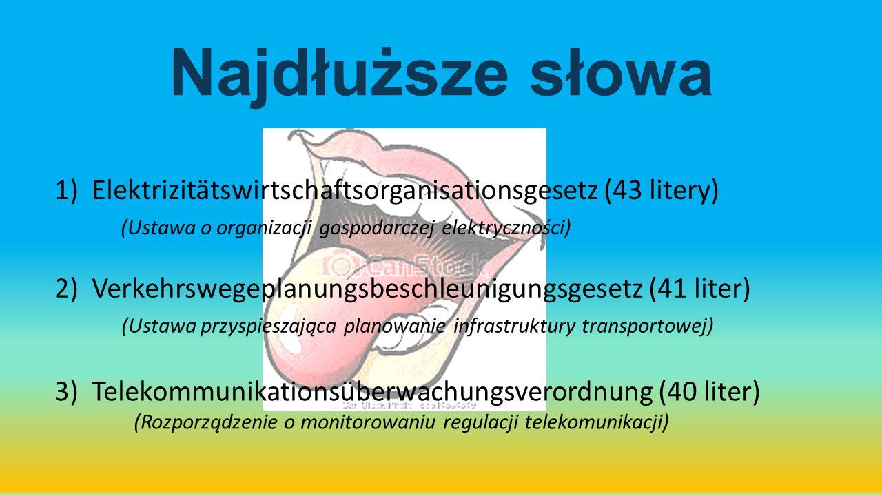 Najdłuższe słowa Elektrizitätswirtschaftsorganisationsgesetz (43 litery) (Ustawa o organizacji gospodarczej elektryczności)