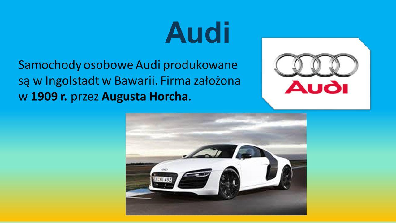 Audi Samochody osobowe Audi produkowane są w Ingolstadt w Bawarii.