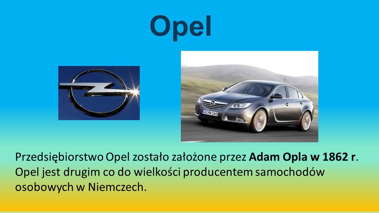 Opel Przedsiębiorstwo Opel zostało założone przez Adam Opla w 1862 r.