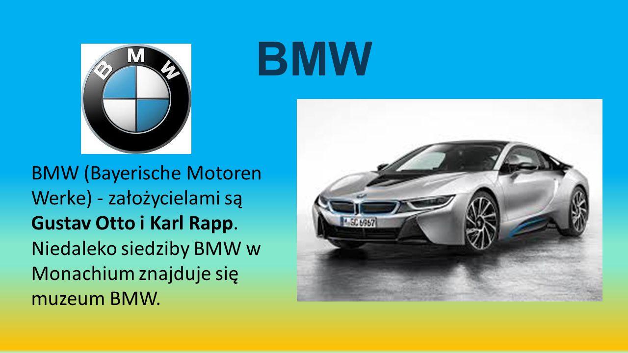 BMW BMW (Bayerische Motoren Werke) - założycielami są Gustav Otto i Karl Rapp.