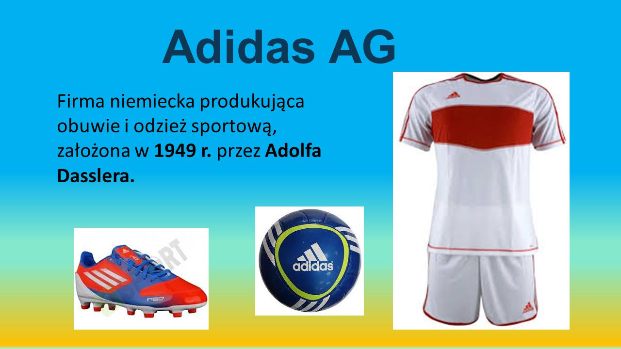 Adidas AG Firma niemiecka produkująca obuwie i odzież sportową, założona w 1949 r.