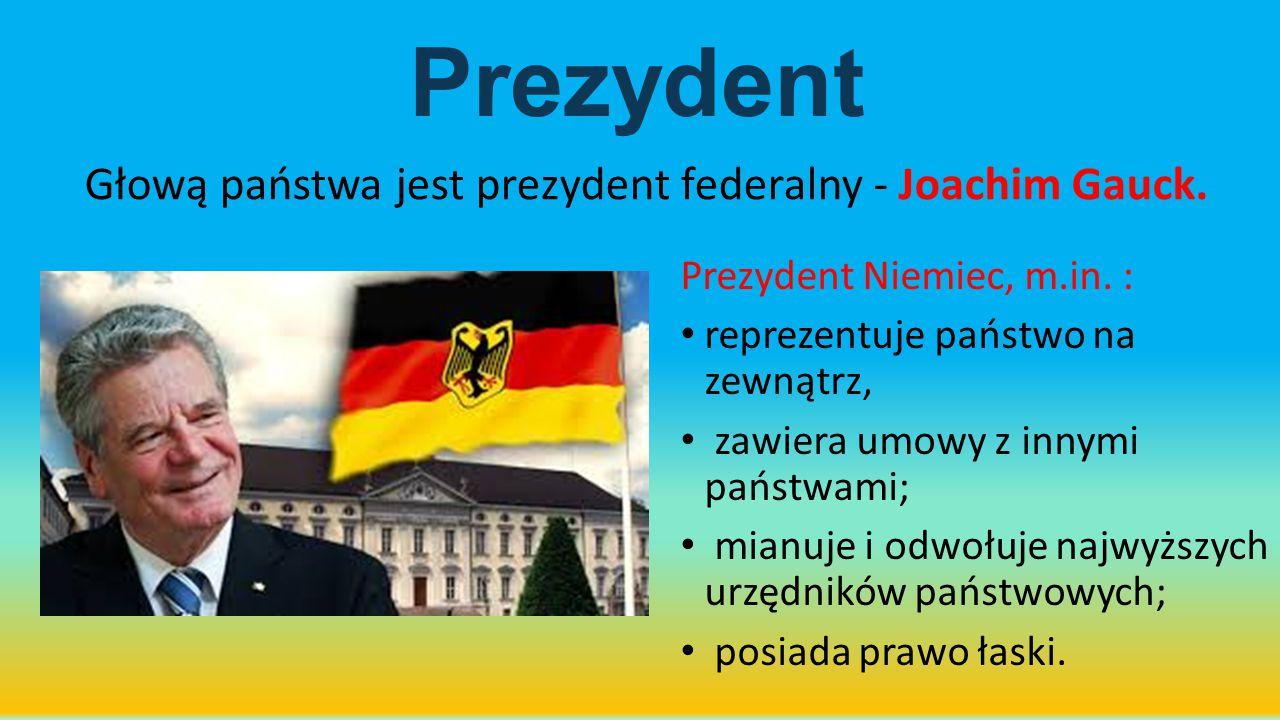Prezydent Głową państwa jest prezydent federalny - Joachim Gauck.