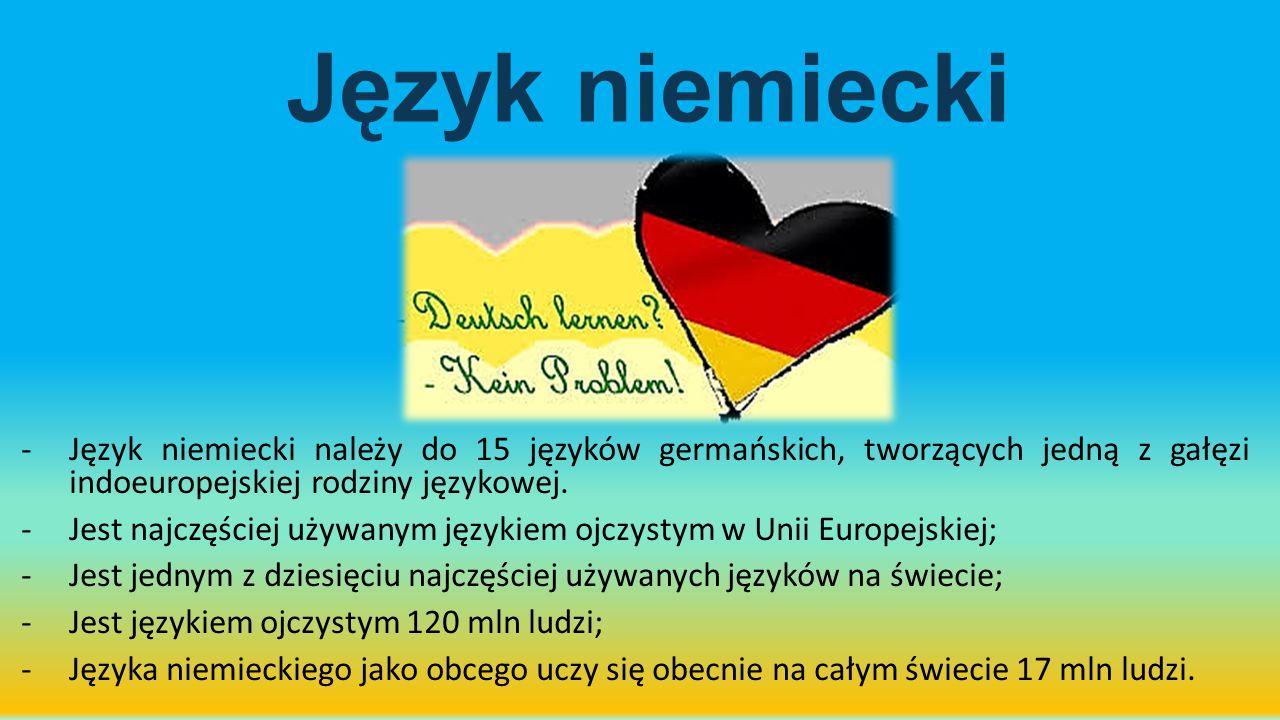 Język niemiecki Język niemiecki należy do 15 języków germańskich, tworzących jedną z gałęzi indoeuropejskiej rodziny językowej.