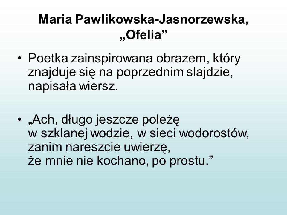"""Maria Pawlikowska-Jasnorzewska, """"Ofelia"""