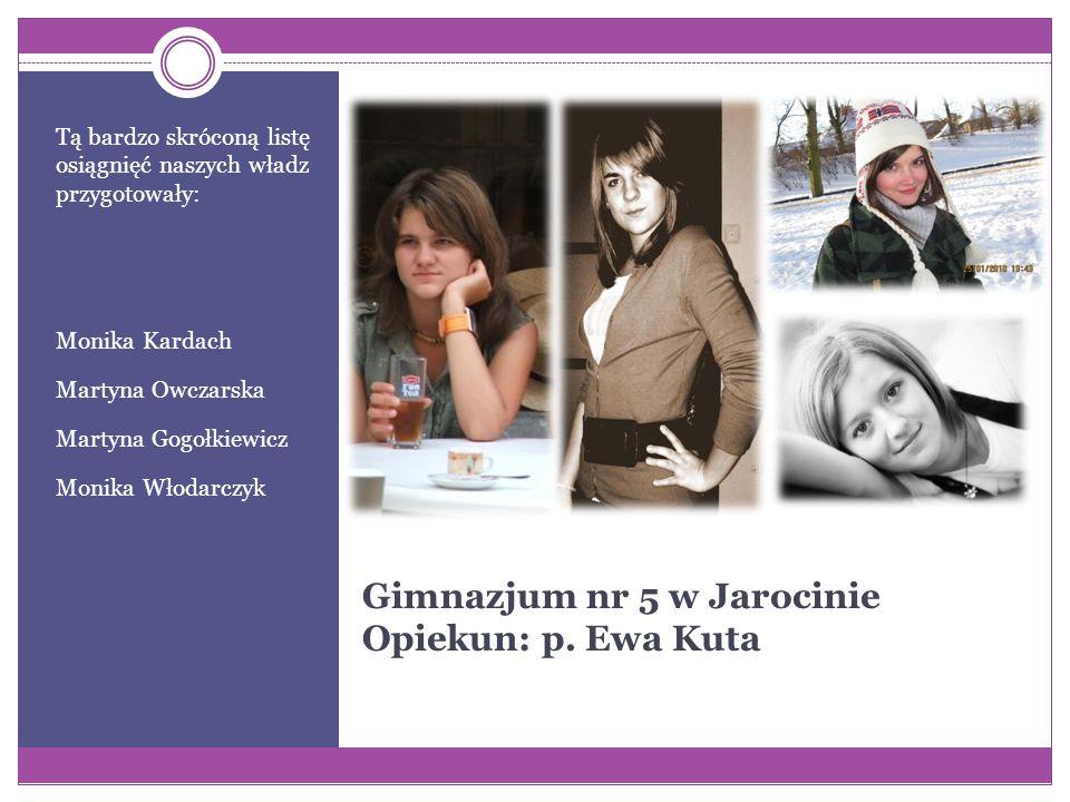 Gimnazjum nr 5 w Jarocinie Opiekun: p. Ewa Kuta