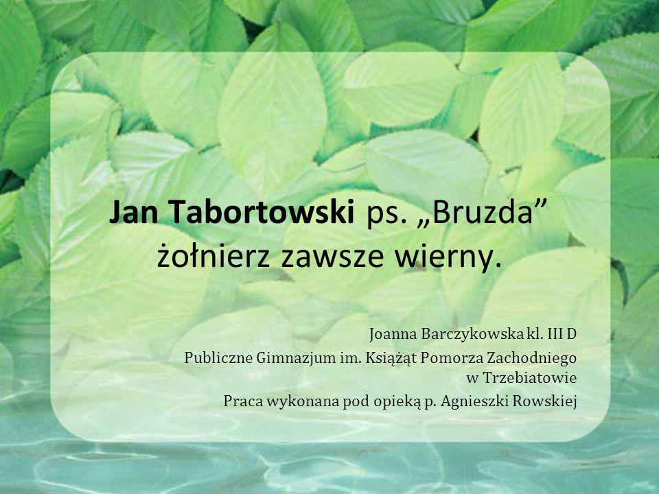 """Jan Tabortowski ps. """"Bruzda żołnierz zawsze wierny."""