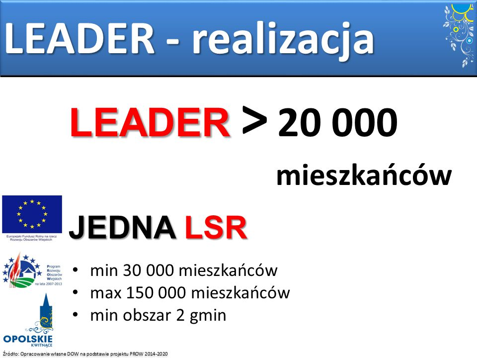 LEADER - realizacja LEADER > 20 000 mieszkańców JEDNA LSR