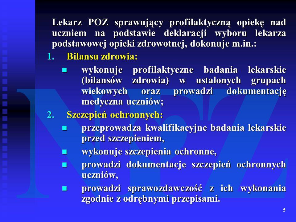 Lekarz POZ sprawujący profilaktyczną opiekę nad uczniem na podstawie deklaracji wyboru lekarza podstawowej opieki zdrowotnej, dokonuje m.in.: