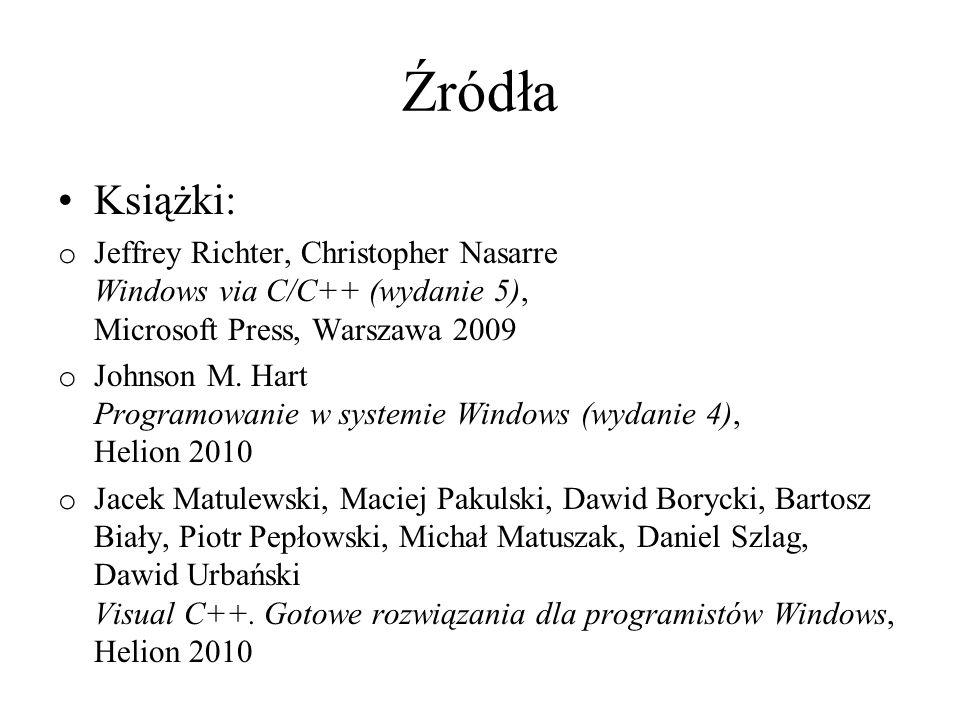 Źródła Książki: Jeffrey Richter, Christopher Nasarre Windows via C/C++ (wydanie 5), Microsoft Press, Warszawa 2009.