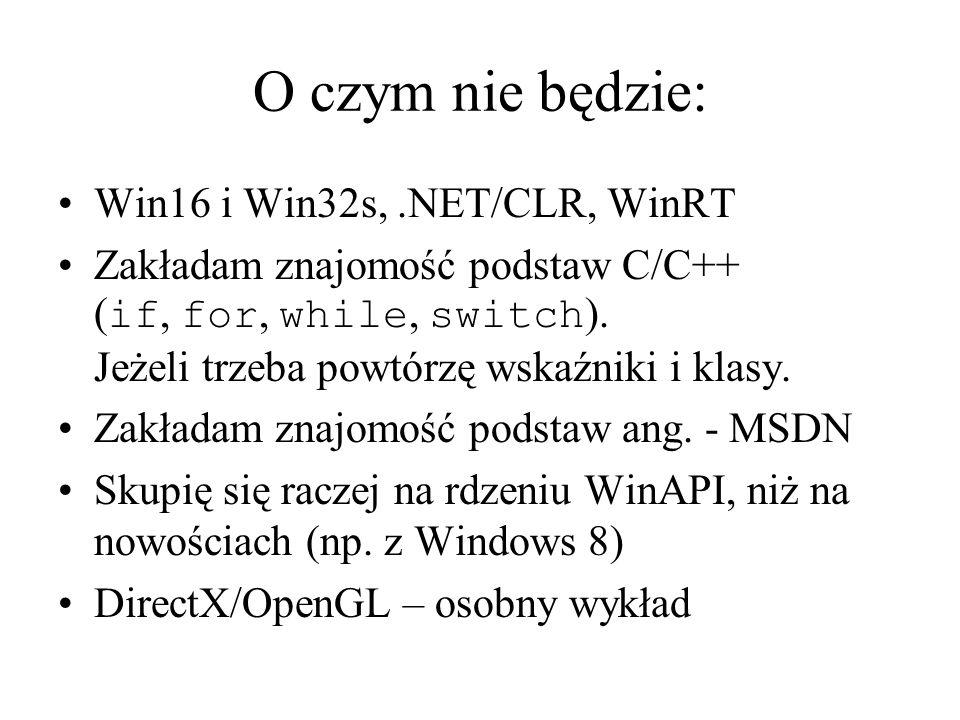 O czym nie będzie: Win16 i Win32s, .NET/CLR, WinRT
