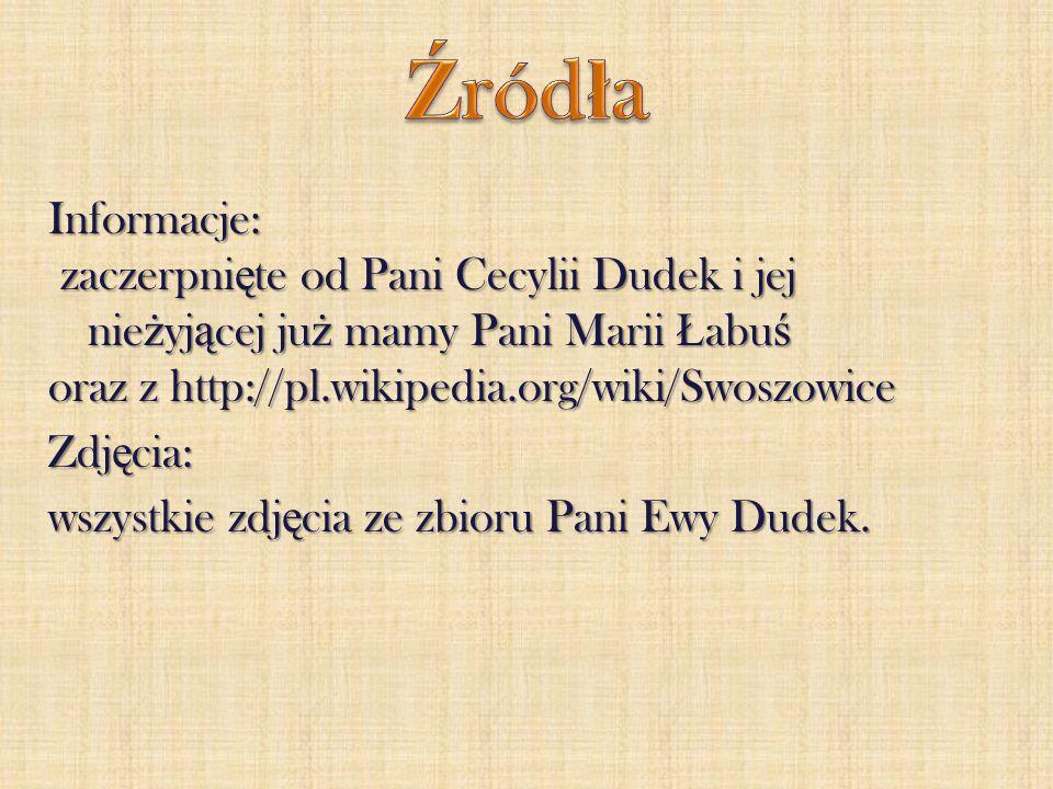 Źródła Informacje: zaczerpnięte od Pani Cecylii Dudek i jej nieżyjącej już mamy Pani Marii Łabuś. oraz z http://pl.wikipedia.org/wiki/Swoszowice.
