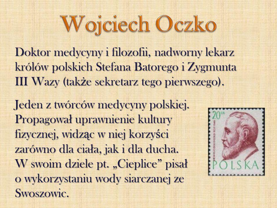 Wojciech Oczko Doktor medycyny i filozofii, nadworny lekarz królów polskich Stefana Batorego i Zygmunta III Wazy (także sekretarz tego pierwszego).