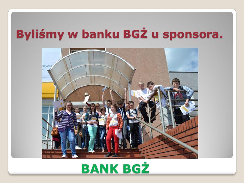 Byliśmy w banku BGŻ u sponsora.