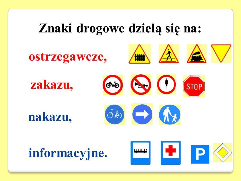 Znaki drogowe dzielą się na: