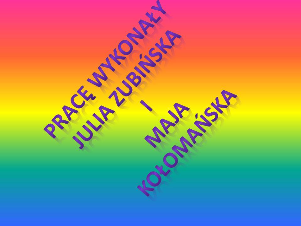 Pracę wykonały Julia Zubińska Maja Kołomańska I